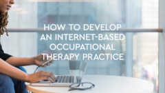 2020.5 how to develop an internet based occupational therapy practice